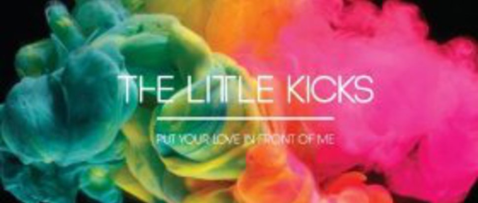 The Little Kicks – Put Your Love In Front Of Me