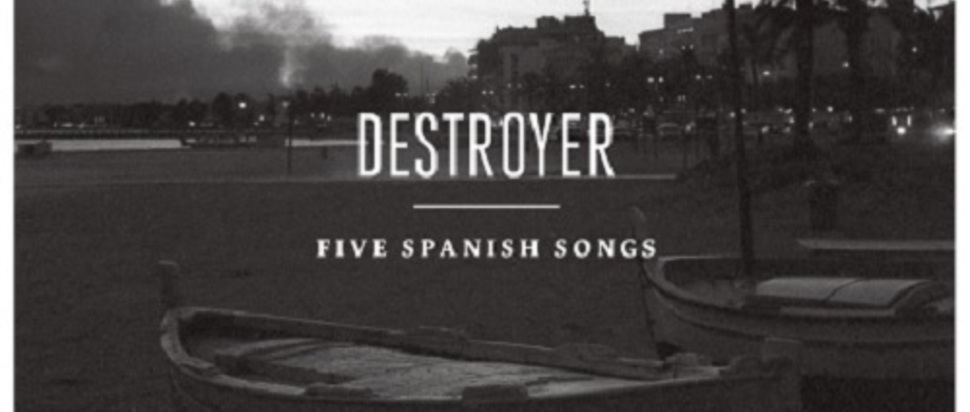 Destroyer – Five Spanish Songs