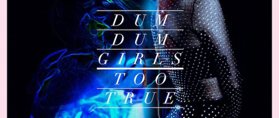 Dum Dum Girls – Too True