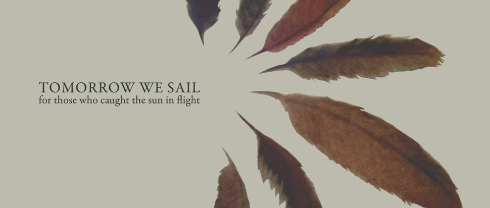 Tomorrow We Sail – For Those Who Caught the Sun in Flight