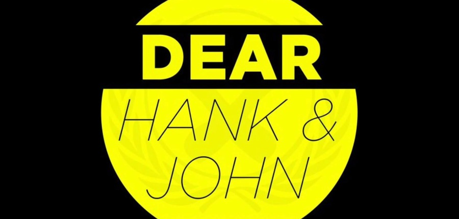 Dear Hank and John