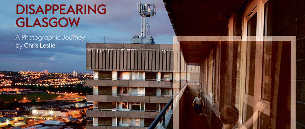 Disappearing Glasgow: A Photographic Journey by Chris Leslie