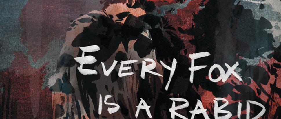 Every Fox is a Rabid Fox by Harry Gallon