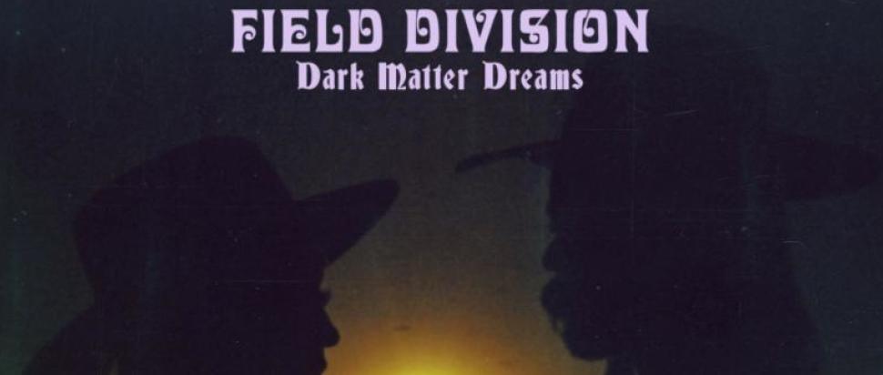 Field Division – Dark Matter Dreams