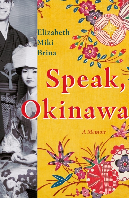 Cover image for 'Speak Okinawa'. A black and white photo of a white man and Asian woman is on the left of the image; the rest of the cover is yellow with teal and red illustrations of flowers and plants. The text reads 'Elizabeth Miki Brina; Speak, Okinawa; A Memoir'
