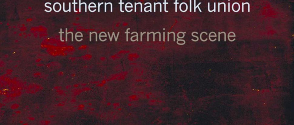 Southern Tenant Folk Union- The New Farming Scene