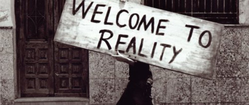 Welcome to Reality <br/>
