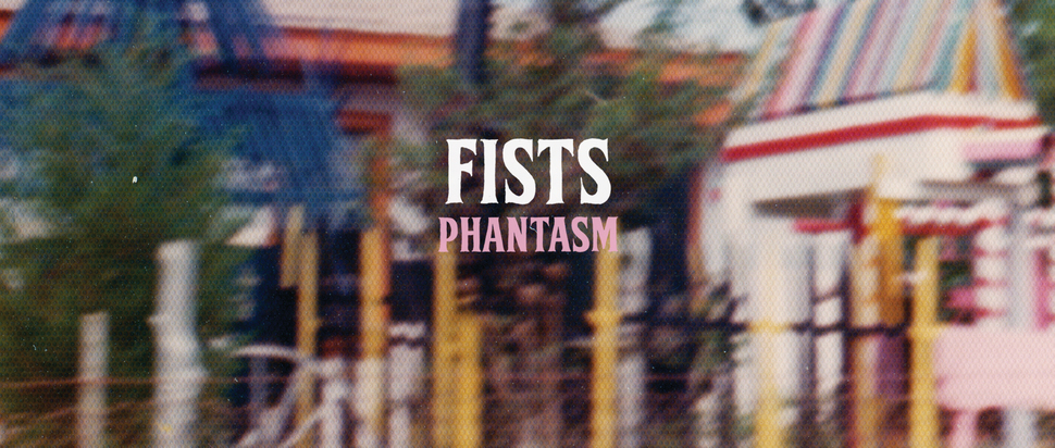 Fists – Phantasm