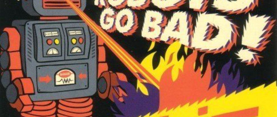 When Robots Go Bad <br/>