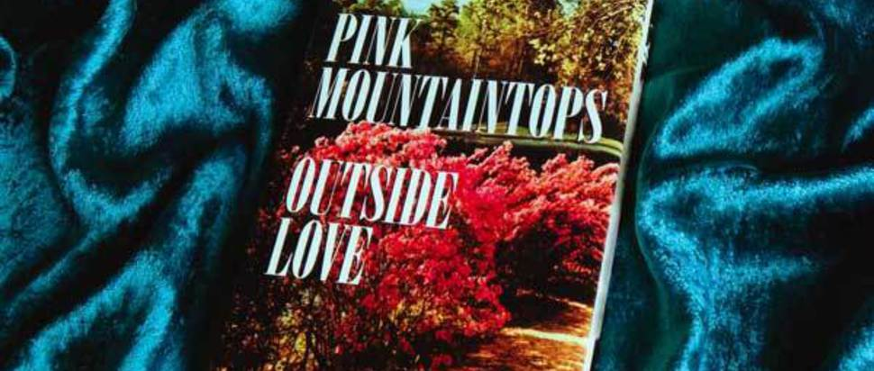Pink Mountaintops - Outside Love